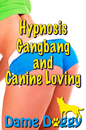 Hypnosis Gangbang and Canine Loving