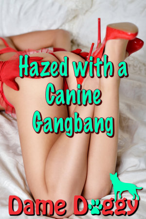 Hazed with a Canine Gangbang