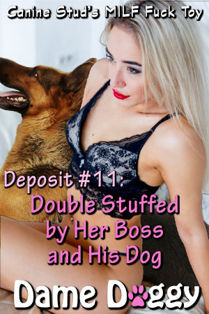Deposit #11: Double Stuffed by Her Boss and His Dog