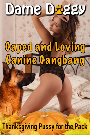 Gaped and Loving Canine Gangbang