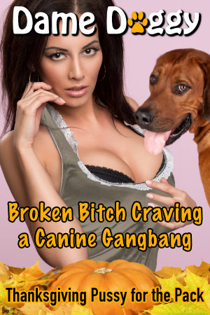 Broken Bitch Craving a Canine Gangbang