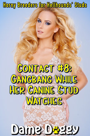 Contact #8: Gangbang While Her Canine Stud Watches