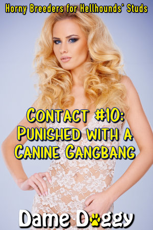 Contact #10: Punished with a Canine Gangbang