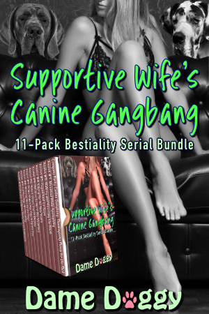 Supportive Wife's Canine Gangbang 11-Pack Bestiality Serial Bundle